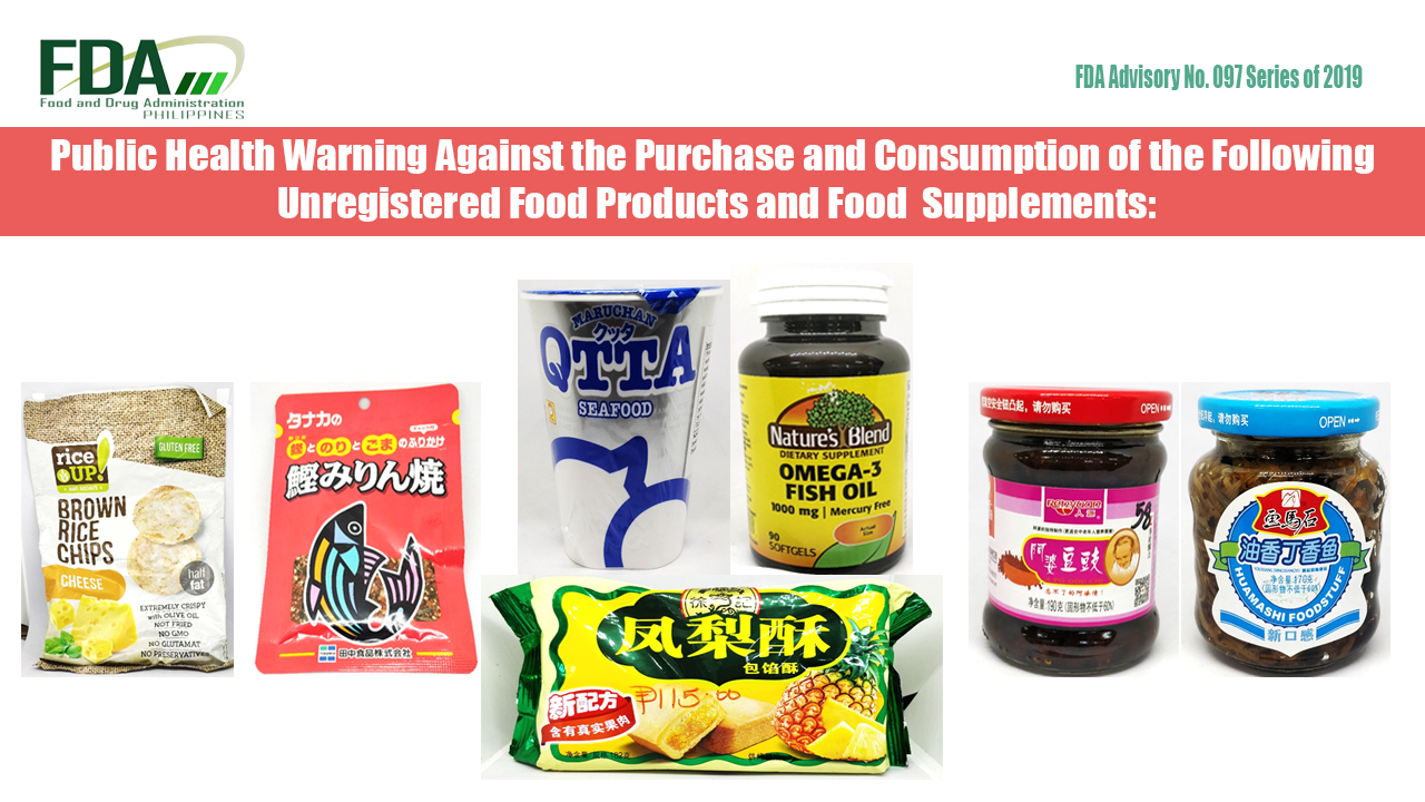 FDA Advisory No. 2019-097 || Public Health Warning Against the Purchase and Consumption of the Following Unregistered Food Products and Supplements: