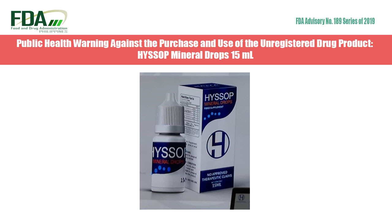 FDA Advisory No. 2019-189 || Public Health Warning Against the Purchase and Use of the Unregistered Drug Product: HYSSOP Mineral Drops 15 mL