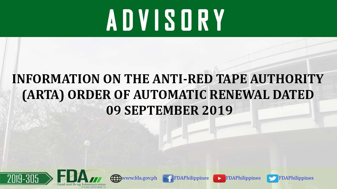 FDA Advisory No. 2019-305 || INFORMATION ON THE ANTI-RED TAPEAUTHORITY (ARTA) ORDER OF AUTOMATIC RENEWAL DATED 09 SEPTEMBER 2019