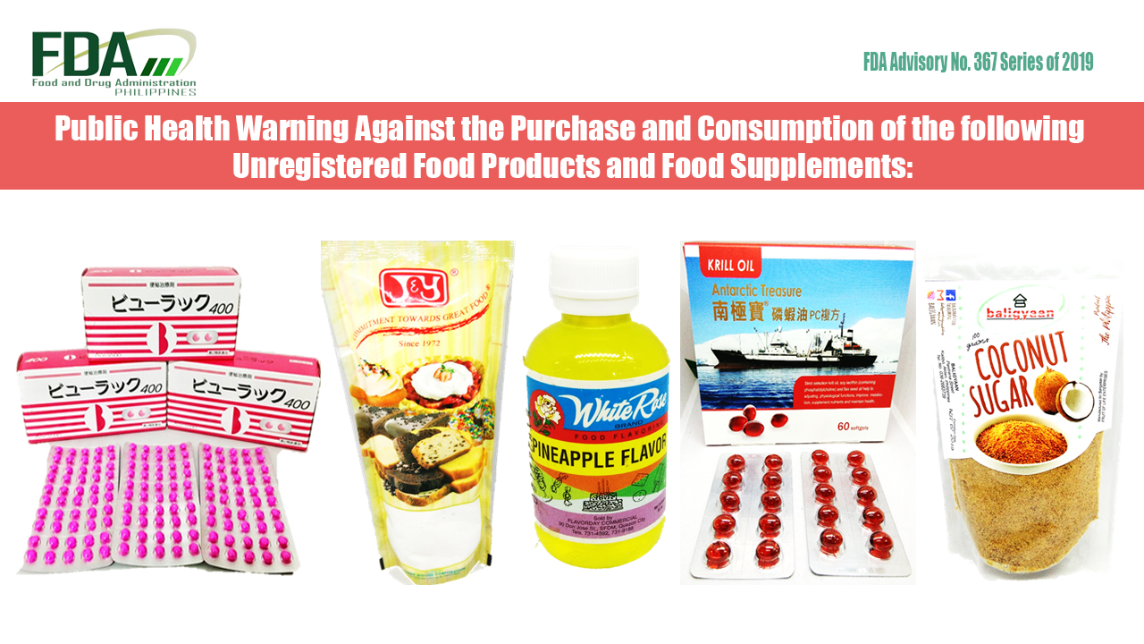 FDA Advisory No. 2019-367 || Public Health Warning Against the Purchase and Consumption of the following Unregistered Food Products and Food Supplements:
