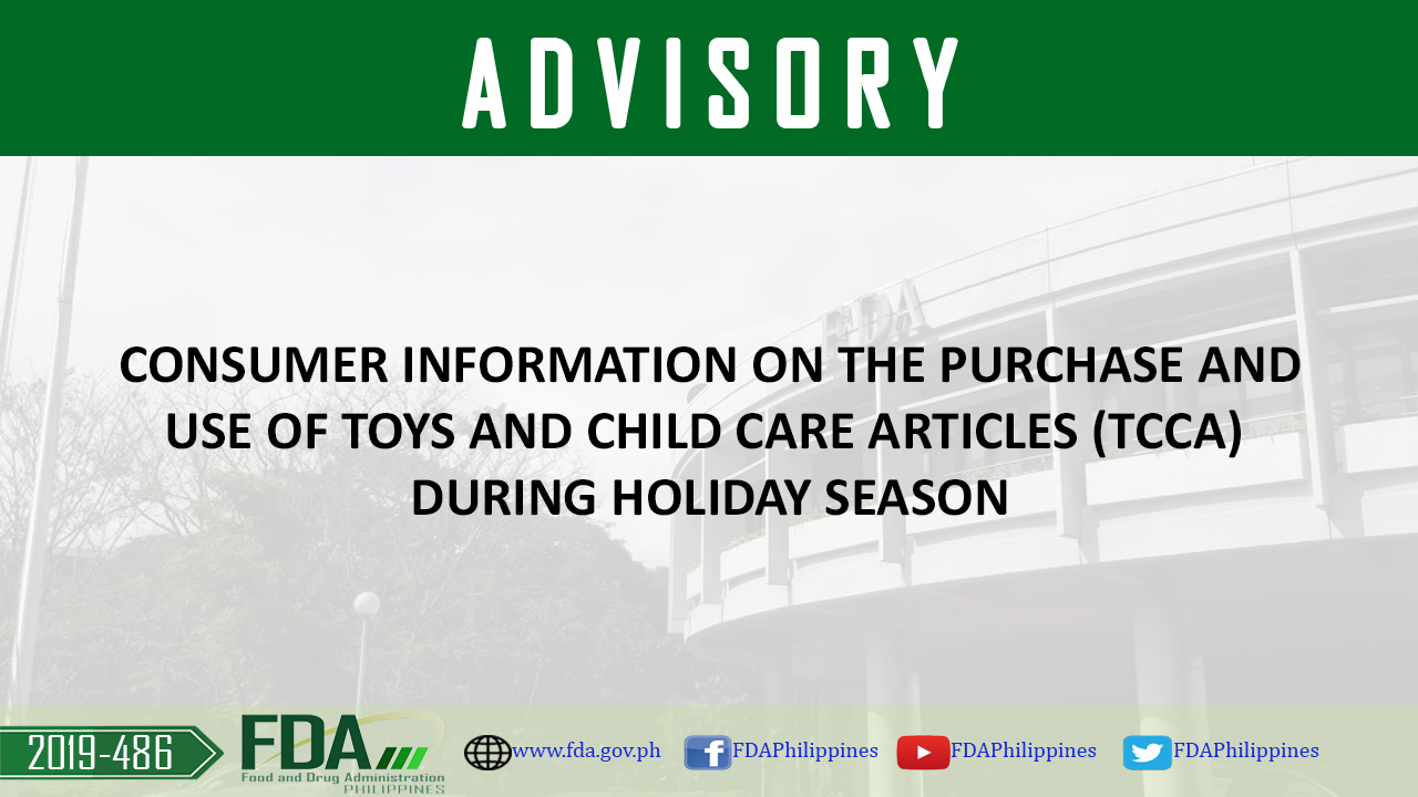 FDA Advisory No. 2019-486 || CONSUMER INFORMATION ON THE PURCHASE AND USE OF TOYS AND CHILD CARE ARTICLES (TCCA) DURING HOLIDAY SEASON