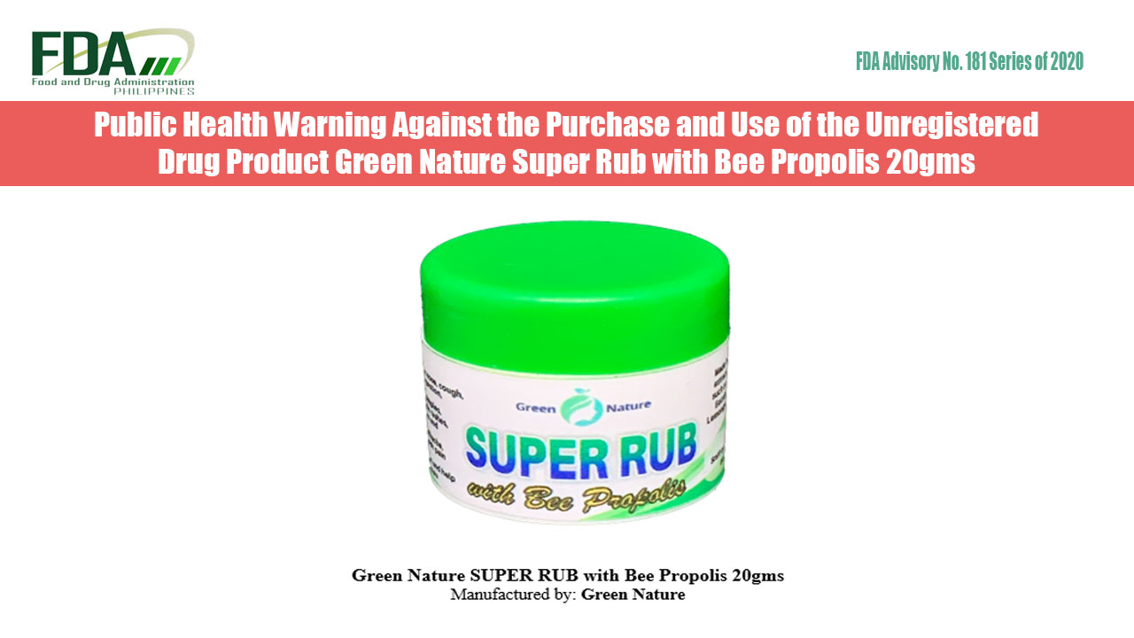 FDA Advisory No. 2020-181 || Public Health Warning Against the Purchase and Use of the Unregistered Drug Product Green Nature Super Rub with  Bee Propolis 20gms