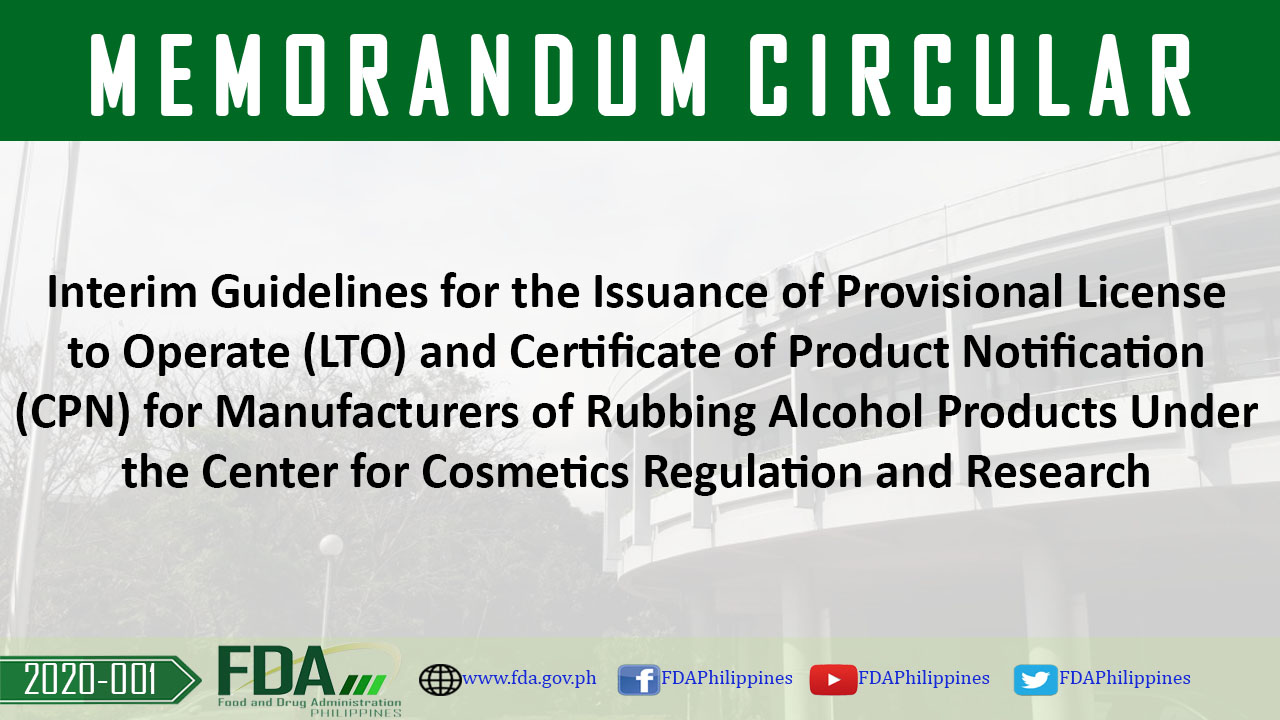 FDA Memorandum Circular No. 2020-001 || Interim Guidelines for the Issuance of Provisional License to Operate (LTO) and Certificate of Product Notification (CPN) for Manufacturers of Rubbing Alcohol Products Under the Center for Cosmetics Regulation and Research