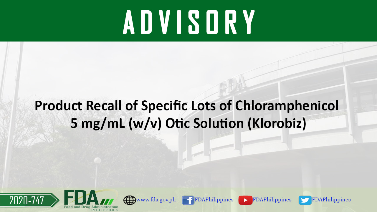FDA Advisory No. 2020-747 || Product Recall of Specific Lots of Chloramphenicol  5 mg/mL (w/v) Otic Solution (Klorobiz)