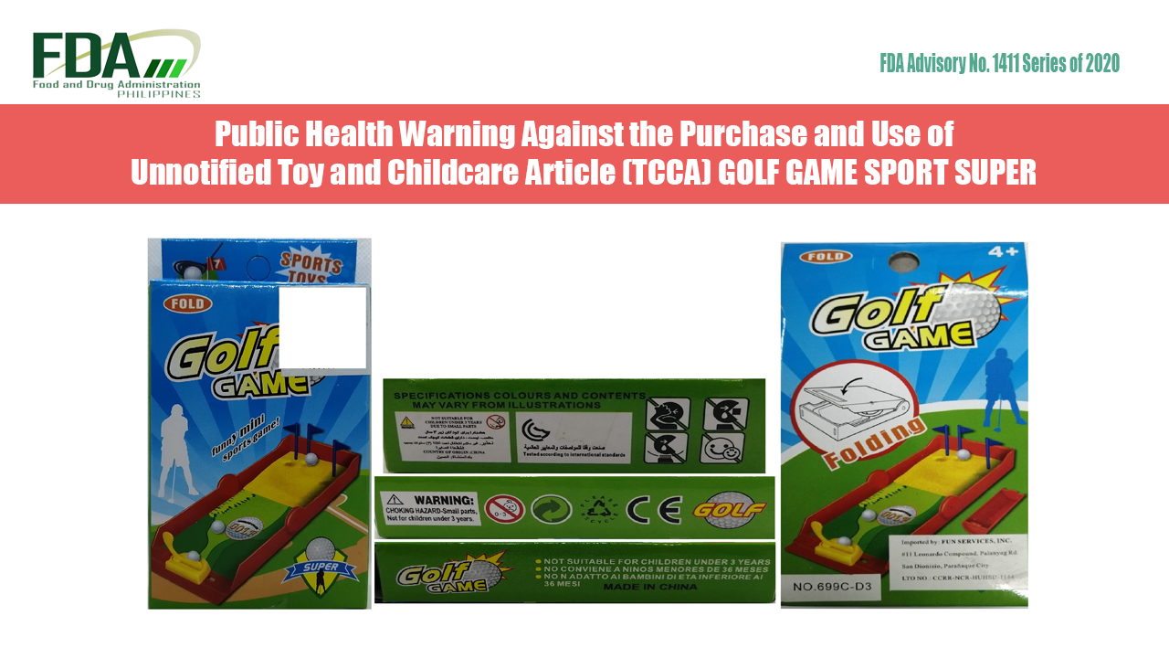 FDA Advisory No. 2020-1411     Public Health Warning Against the Purchase and Use of Unnotified Toy and Childcare Article (TCCA) GOLF GAME SPORT SUPER