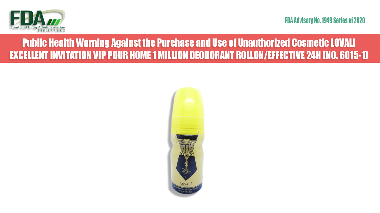 FDA Advisory No. 2020-1949 || Public Health Warning Against the Purchase and Use of Unauthorized Cosmetic LOVALI EXCELLENT INVITATION VIP POUR HOME 1 MILLION DEODORANT ROLLON/EFFECTIVE 24H (NO. 6015-1)
