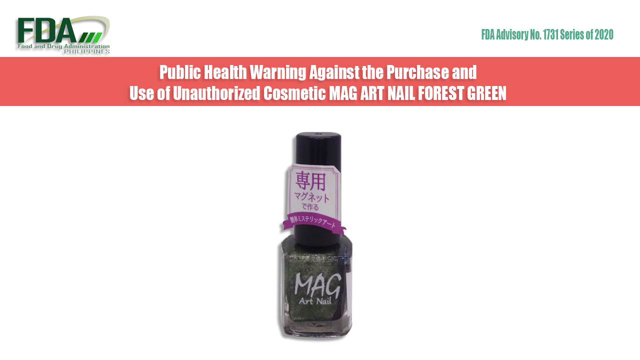 FDA Advisory No. 2020-1731 || Public Health Warning Against the Purchase and Use of Unauthorized Cosmetic MAG ART NAIL FOREST GREEN