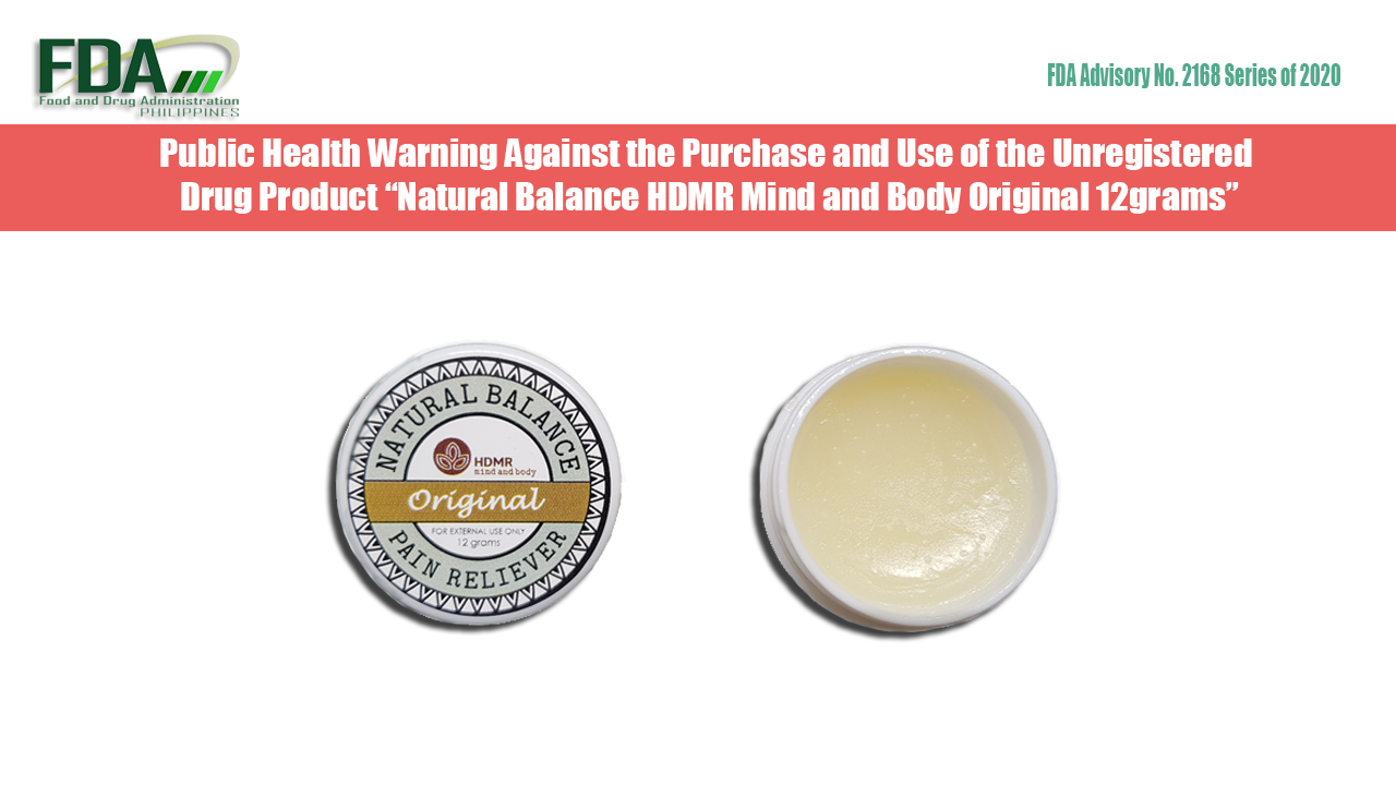 """FDA Advisory No. 2020-2168    Public Health Warning Against the Purchase and Use of the Unregistered Drug Product """"Natural Balance HDMR Mind and Body Original 12grams"""""""